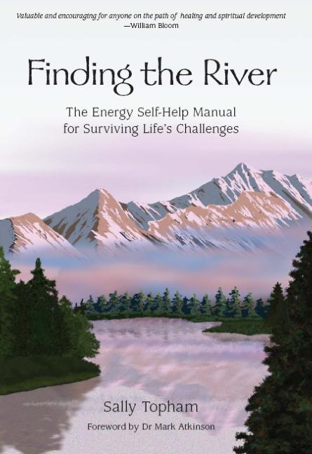 Finding the River: The Energy Self-Help Guide for Surviving Life