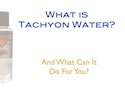 Tachyon Water (Video) What Can It Do For You?