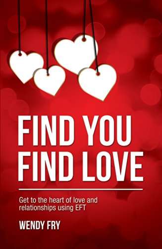 Find You, Find Love: Get to the Heart of Love and Relationships using EFT