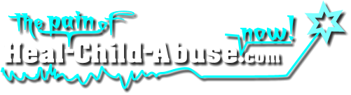 Heal Child Abuse - Healing The Scars Of Child Abuse & Child Sex Abuse